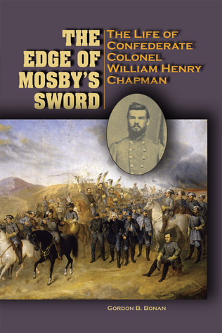The Edge of Mosby's Sword  The Life of Confederate Colonel William Henry Chapman