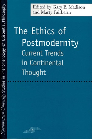 The Ethics of Postmodernity: Current Trends in Continental Thought