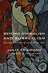 Beyond Symbolism and Surrealism by Julia Friedman