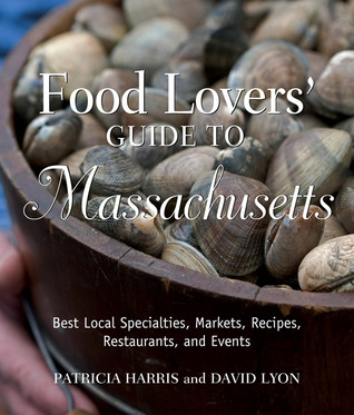 Food Lovers' Guide to Massachusetts: Best Local Specialties, Markets, Recipes, Restaurants, and Events