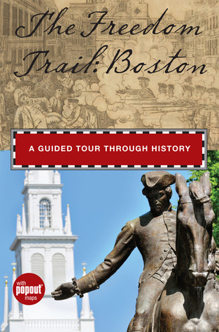 The Freedom Trail: Boston: A Guided Tour through History