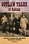 Download ebook Outlaw Tales of Kansas: True Stories of the Sunflower State's Most Infamous Crooks, Culprits, and Cutthroats by Sarah Smarsh