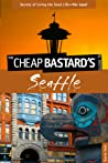 The Cheap Bastard's™ Guide to Seattle: Secrets of Living the Good Life--For Less!