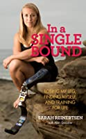 In a Single Bound: Losing my Leg, Finding My Way, and Training For Life