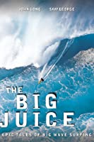 The Big Juice: Classic Big Wave Surfing Stories