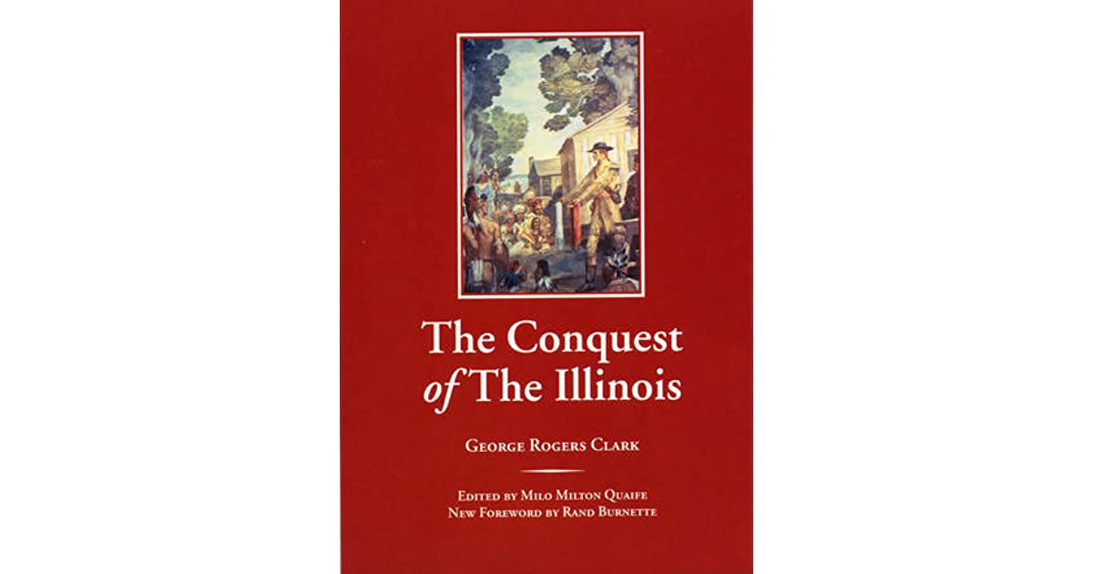 The Conquest Of The Illinois By George Rogers Clark