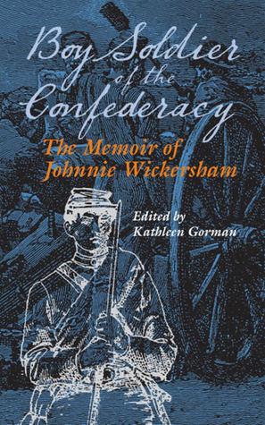 Boy Soldier of the Confederacy The Memoir of Johnnie Wickersham