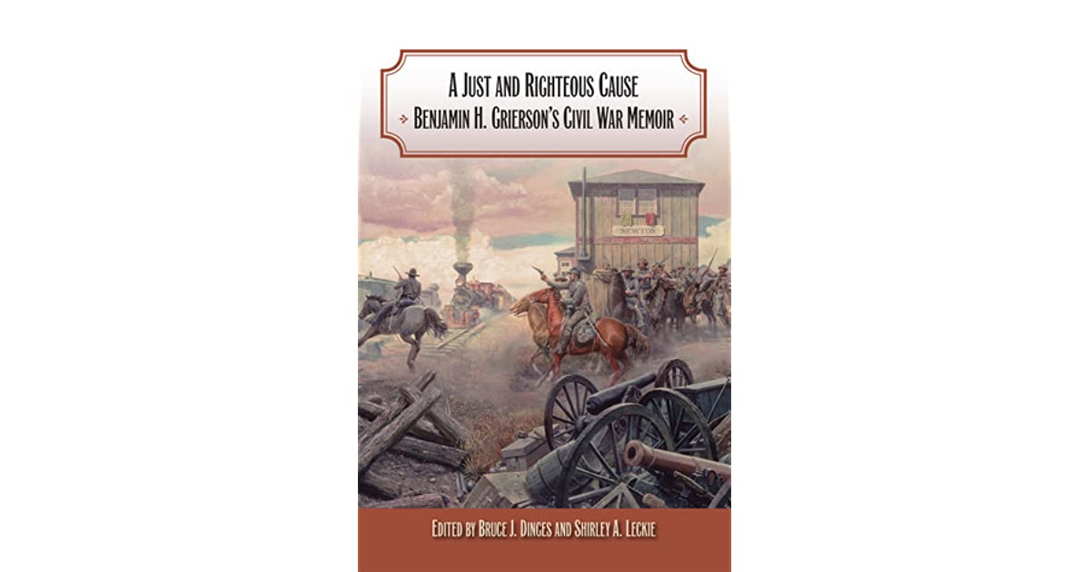A Just and Righteous Cause: Benjamin H. Grierson's Civil War Memoir