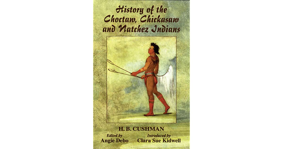 History of the Choctaw, Chickasaw and Natchez Indians by