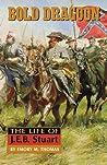 Bold Dragoon: The Life of J. E. B. Stuart