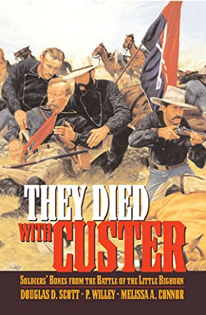 Free ↠ They Died With Custer: Soldiers' Bones from the Battle of the Little Bighorn By Douglas D. Scott – Submitalink.info
