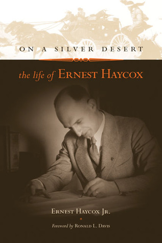 On a Silver Desert: The Life of Ernest Haycox