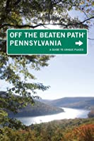 Pennsylvania Off the Beaten Path: A Guide to Unique Places