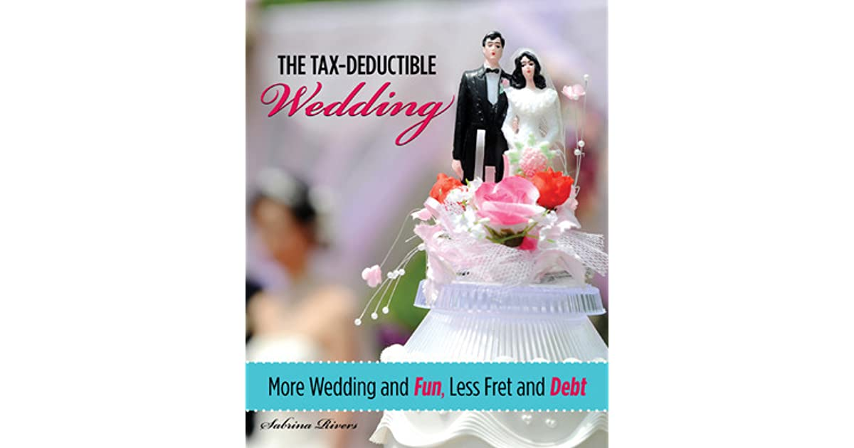 The Tax Deductible Wedding More And Fun Less Fret Debt By Sabrina Rivers