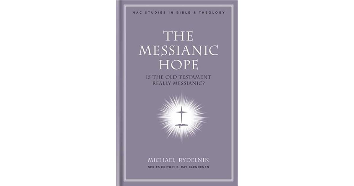 The Messianic Hope: Is the Hebrew Bible Really Messianic? (NAC Studies in Bible & Theology)