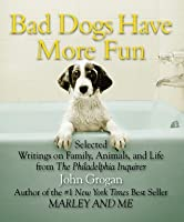 Bad dogs have more fun selected writings on family animals and get a copy fandeluxe Images