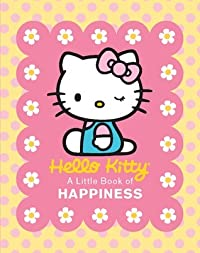 Hello Kitty: A Little Book of Happiness