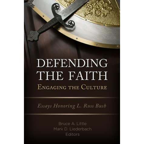 Defending the Faith engaging the culture. : Essays Honoring L. Russ Bush