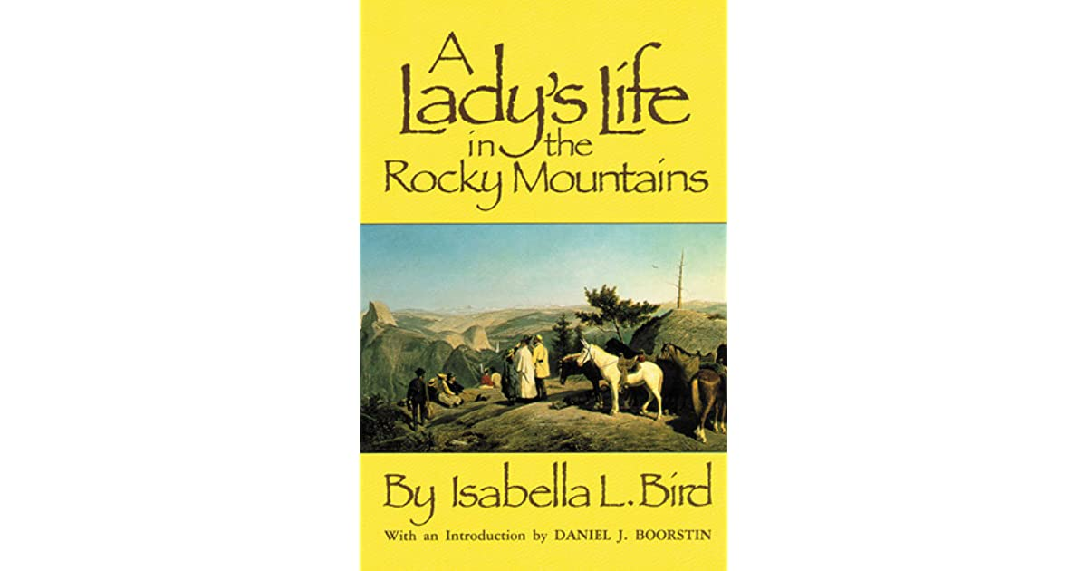 A Ladys Life In The Rocky Mountains By Isabella L Bird