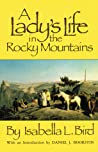 A Lady's Life in the Rocky Mountains by Isabella Lucy Bird