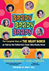 Brady, Brady, Brady: The Complete Story of The Brady Bunch as Told by the Father/Son Team who Really Know
