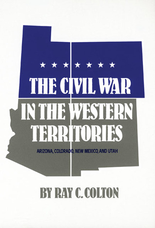 The Civil War in the Western Territories: Arizona, Colorado, New Mexico, and Utah