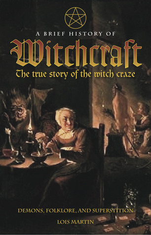 A Brief History of Witchcraft by Lois Martin