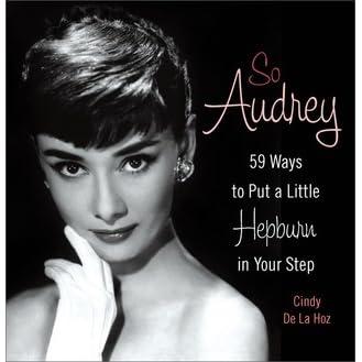 38ac956e511 So Audrey: 59 Ways to Put a Little Hepburn in Your Step by Cindy De La Hoz