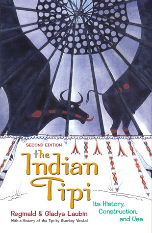The Indian Tipi- Its History, Construction, and Use, 2nd Edition
