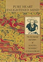 Pure Heart: Enlightened Mind: The Zen Journal and Letters of Maura