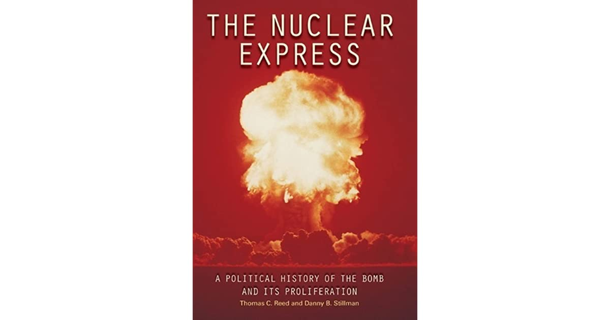 The Nuclear Express: A Political History of the Bomb and Its