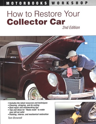 How to Restore Your Collector Car by Tom Brownell