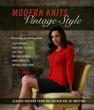 Modern Knits, Vintage Style  Classic Designs from the Golden Age of Knitting