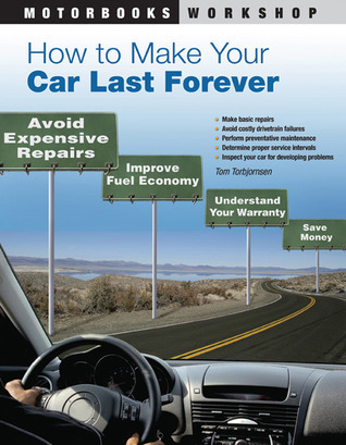How-to-Make-Your-Car-Last-Forever-Avoid-Expensive-Repairs-Improve-Fuel-Economy-Understand-Your-Warranty-Save-Money