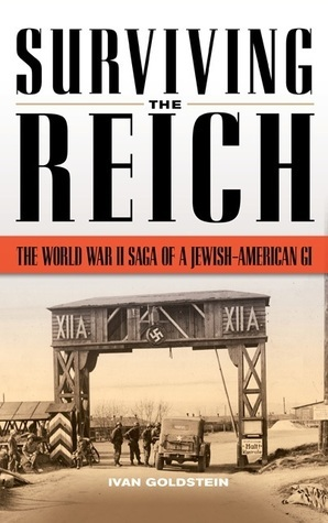 Surviving the Reich The World War II Saga of a Jewish-American GI