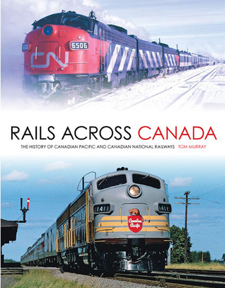 Rails Across Canada  The History of Canadian Pacific and Canadian National Railways
