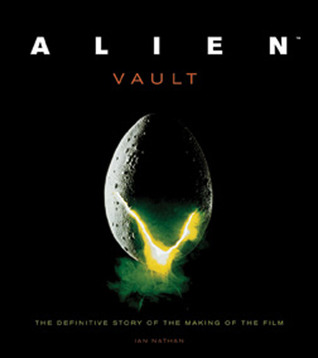 Alien Vault: The Definitive Story of the Making of the Film by Ian