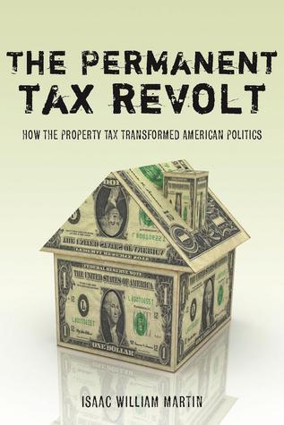 The Permanent Tax Revolt: How the Property Tax Transformed American Politics