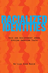 Racialized Identities: Race and Achievement among African American Youth