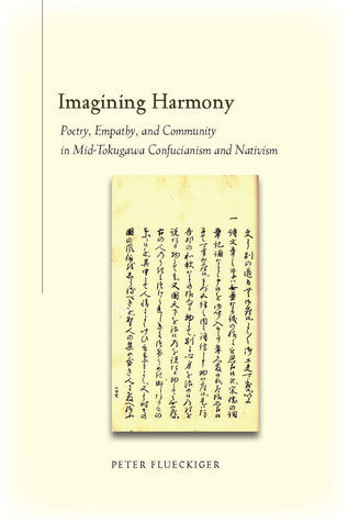Imagining Harmony - Poetry, Empathy, and Community in Mid-Tokugawa Confucianism and Nativism