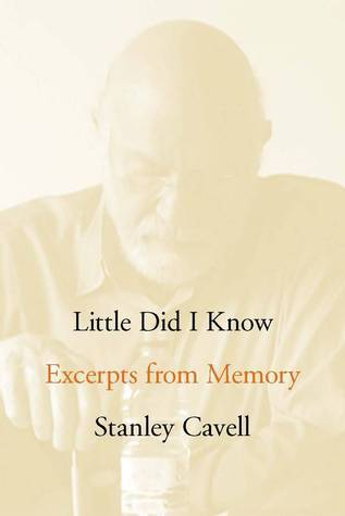 Stanley Cavell - Little Did I Know Excerpts from