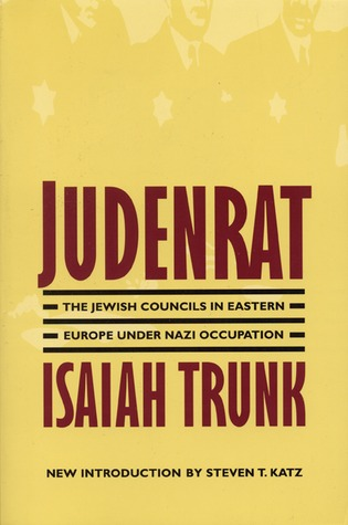 Judenrat: The Jewish Councils in Eastern Europe under Nazi Occupation