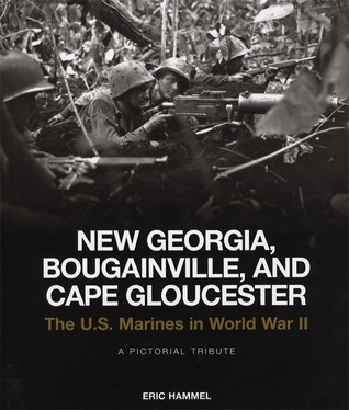 New Georgia, Bougainville, and Cape Gloucester: The U.S. Marines in World War II: A Pictorial Tribute