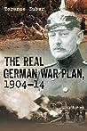 The Real German War Plan, 1904-1914