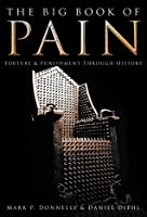 The Big Book of Pain: Torture  Punishment Through History