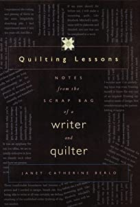 Quilting Lessons: Notes from the Scrap Bag of a Writer and Quilter