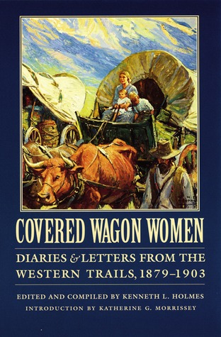 Covered Wagon Women, Volume 11: Diaries and Letters from the Western Trails, 1879-1903
