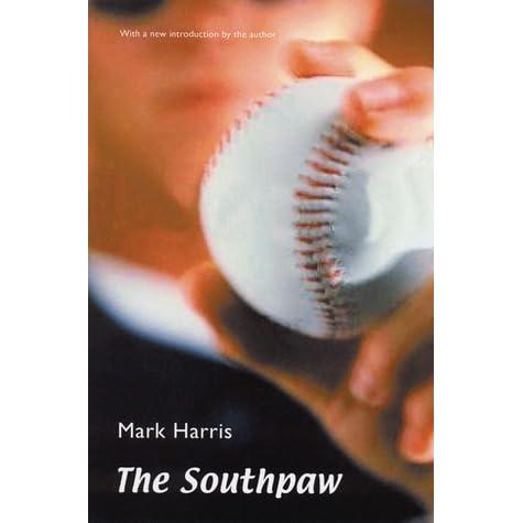 The Southpaw Henry Wiggen 1 By Mark Harris