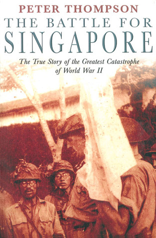 The Battle for Singapore: The True Story of the Greatest