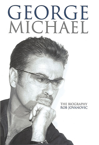 George Michael The Biography By Rob Jovanovic